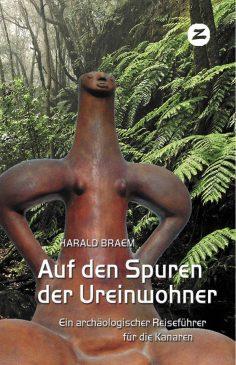 Auf den Spuren der Ureinwohner, archäologischer Reiseführer der Kanaren von Harald Braem